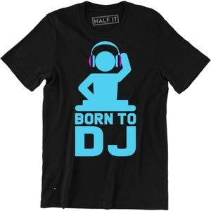Born To DJ Music Dance Present Funny T-shirt Tee